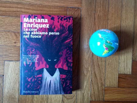 Le cose che abbiamo perso nel fuoco: la Buenos Aires macabra e inquietante di Mariana Enriquez